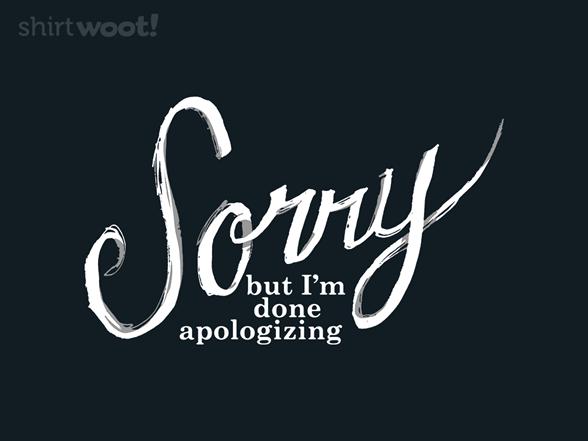 Done Apologizing T Shirt
