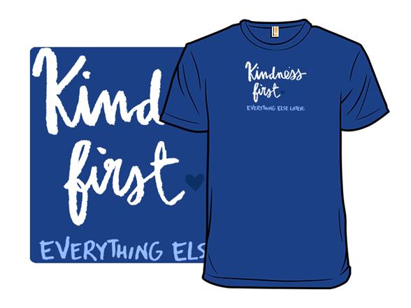 Kindness First T Shirt