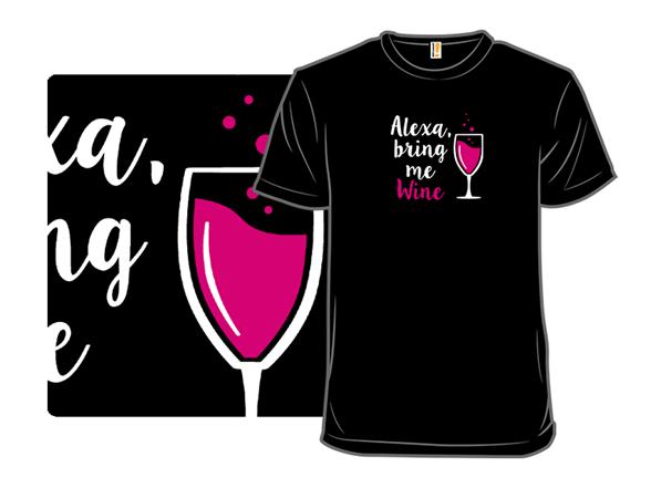 Alexa, Bring Me Wine T Shirt