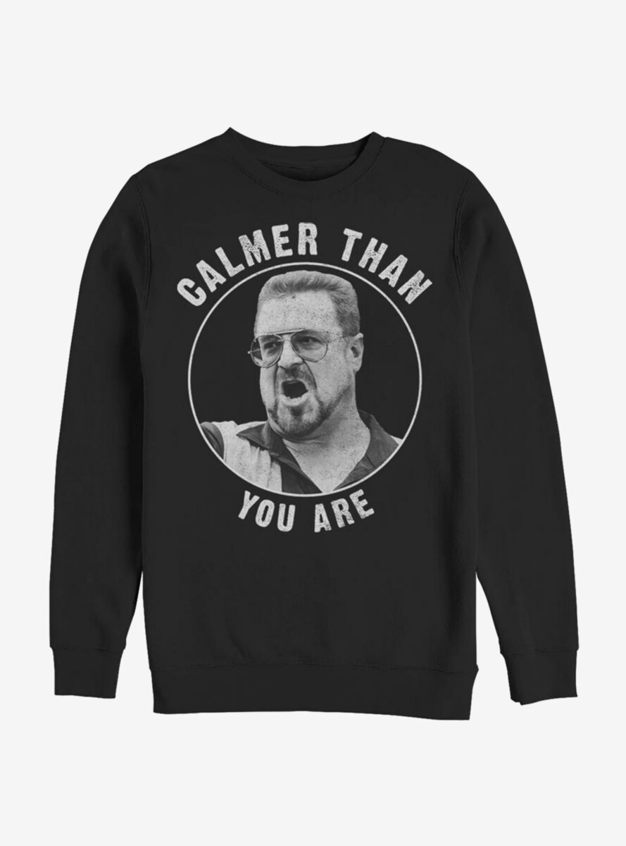 The Big Lebowski Calmer Than You Are Sweatshirt
