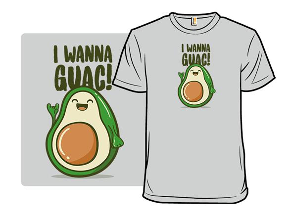 I Wanna Guac T Shirt