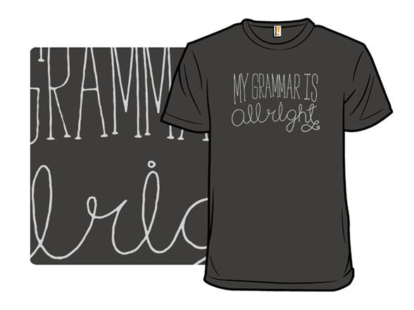My Grammar Is Allright T Shirt