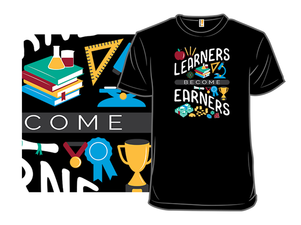 Learners Become Earners T Shirt