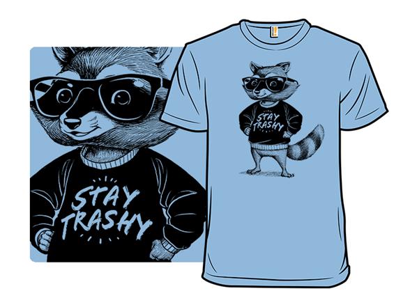 Stay Trashy T Shirt