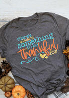 There's Always Something To Be Thankful For T-Shirt Tee - Gray