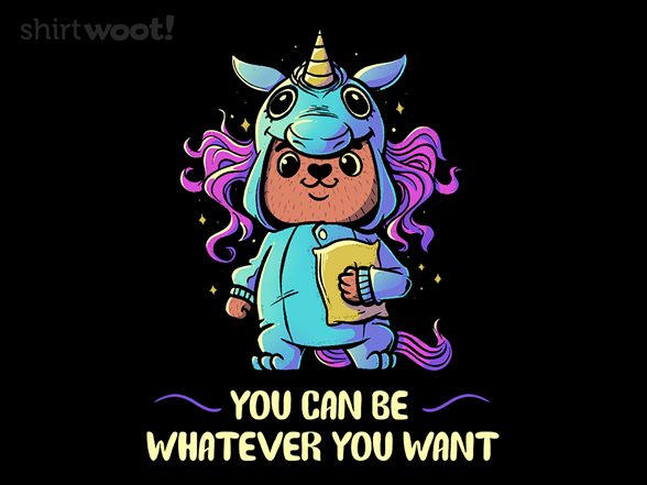 Be Whatever You Want T Shirt