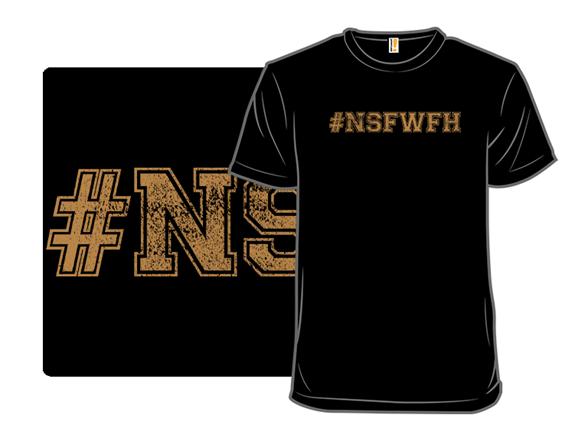 #nsfwfh T Shirt