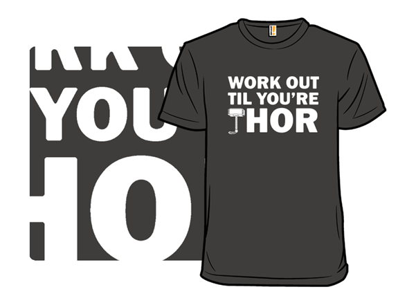 Work Out Til You're Thor T Shirt