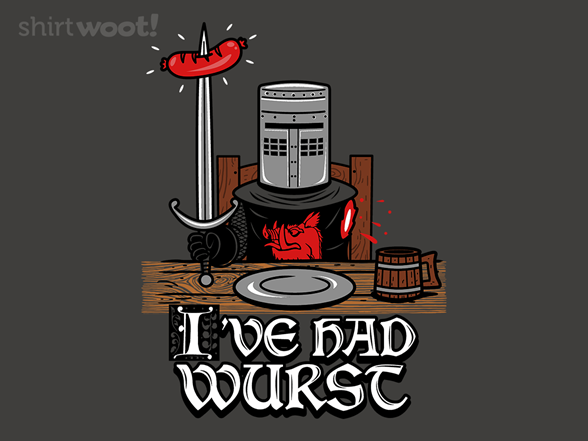 I've Had Wurst! T Shirt
