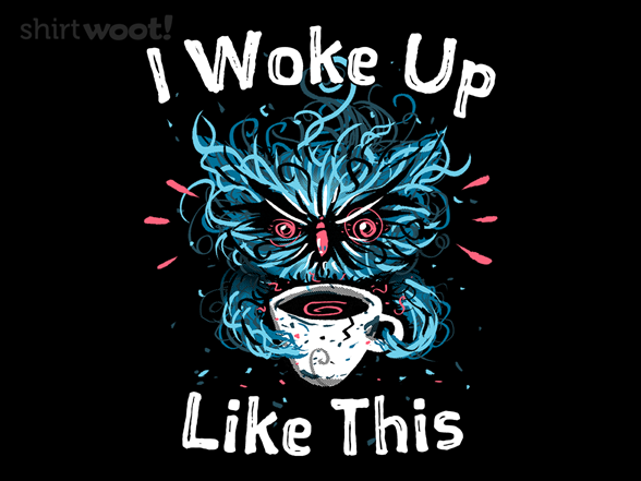 I Woke Up Like This T Shirt