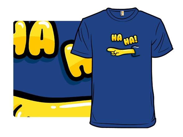 Ha Ha! T Shirt