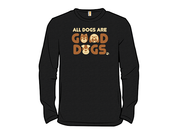 All Dogs Are Good Dogs T Shirt