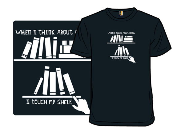 I Touch My Shelf T Shirt