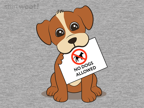 No Dogs Allowed T Shirt