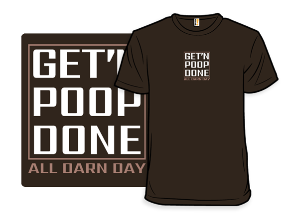 Get'n Poop Done All Darn Day T Shirt