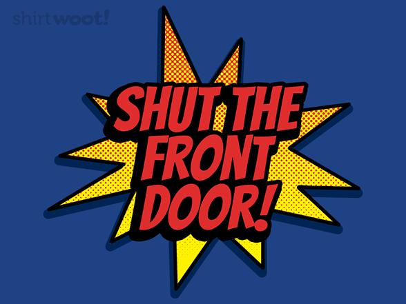 Shut The Front Door T Shirt