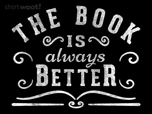 The Book Is Always Better T Shirt