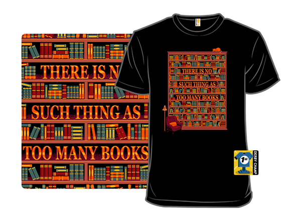 There Is No Such Thing As Too Many Books T Shirt