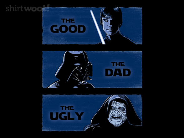 The Good The Dad And The Ugly T Shirt