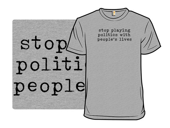 Stop Playing Politics T Shirt