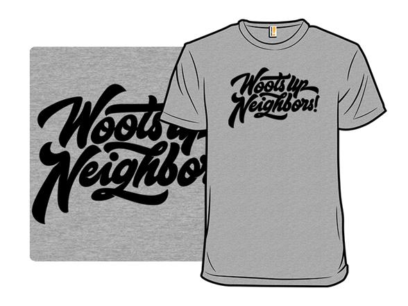 Woots Up Neighbors! T Shirt