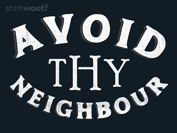 Avoid Thy Neighbour T Shirt