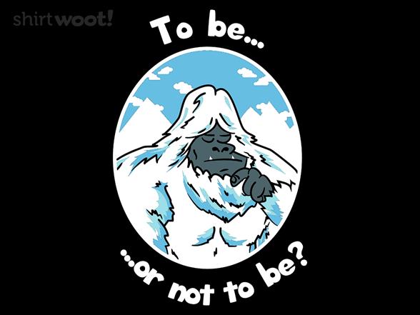 To Yeti, Or Not To Yeti T Shirt
