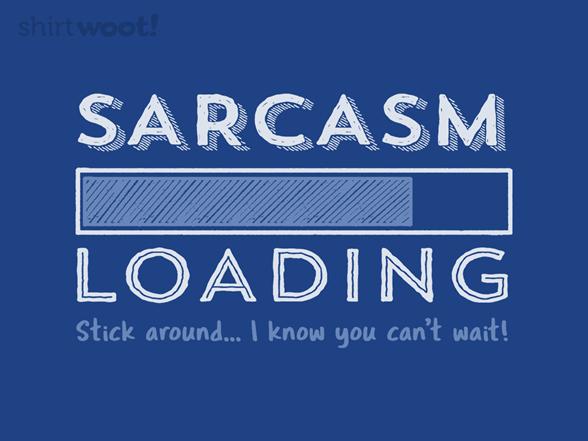 Sarcasm Loading T Shirt