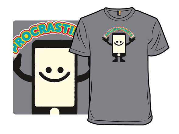 Procrastinate! Phone T Shirt
